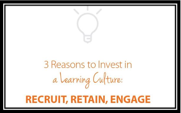 3 Reason to Invest in a Learning Culture Recruit, Retain, Engage