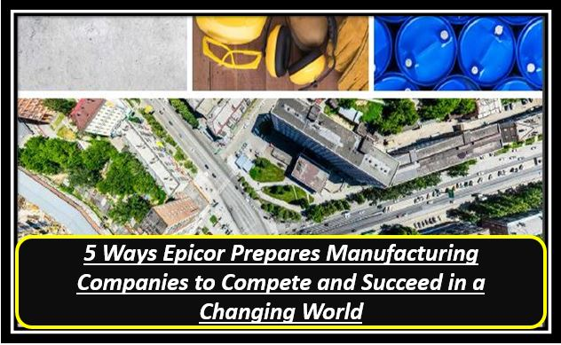 5 Ways Epicor Prepares Manufacturing Companies to Compete and Succeed in a Changing World