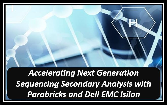 Accelerating Next Generation Sequencing Secondary Analysis with Parabricks and Dell EMC Isilon