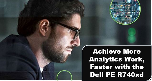 Achieve More Analytics Work, Faster with the Dell PE R740xd