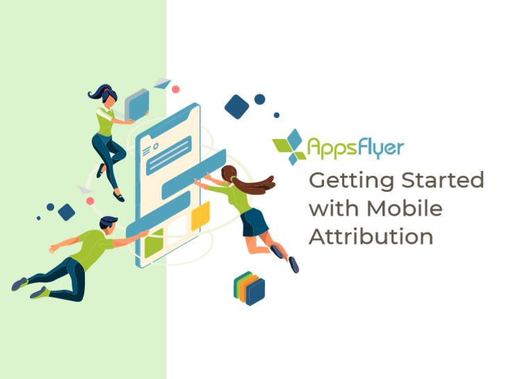 AppsFlyer Getting Started with Mobile Attribution