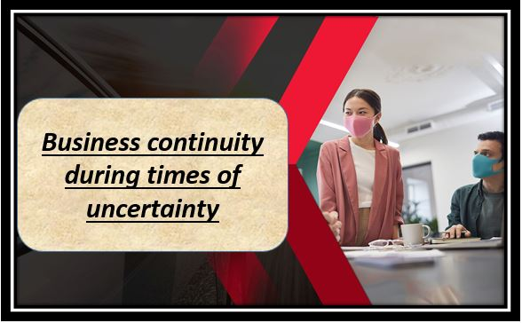 Business continuity during times of uncertainty