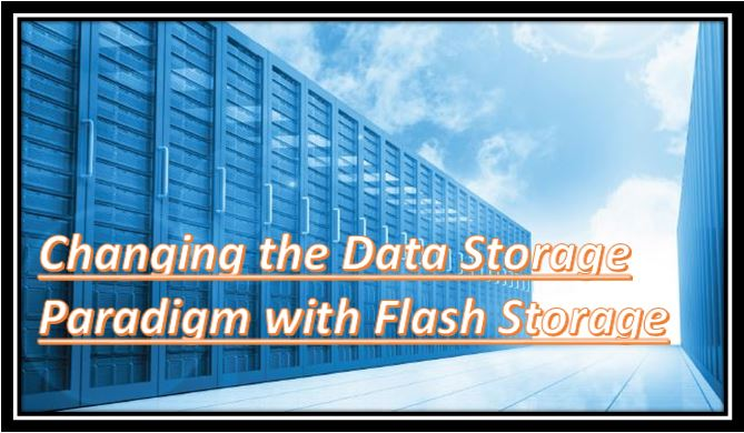Changing the Data Storage Paradigm with Flash Storage