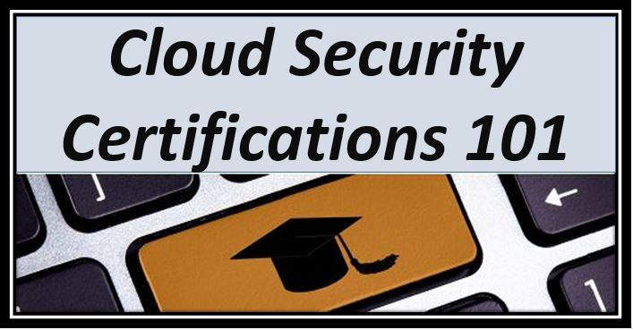 Cloud Security Certifications 101