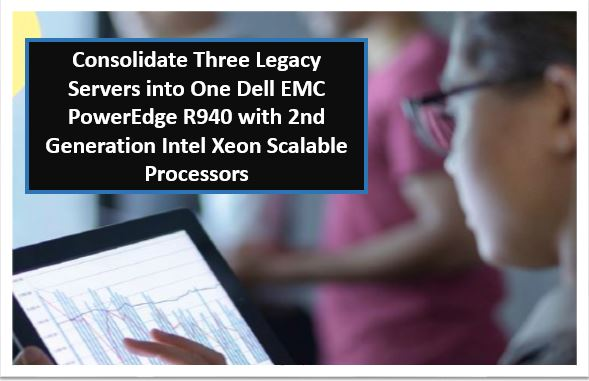 Consolidate Three Legacy Servers into One Dell EMC PowerEdge R940 with 2nd Generation Intel Xeon Scalable Processors