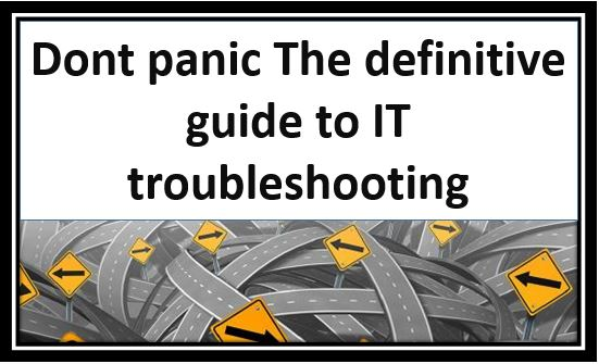 Dont panic The definitive guide to IT troubleshooting