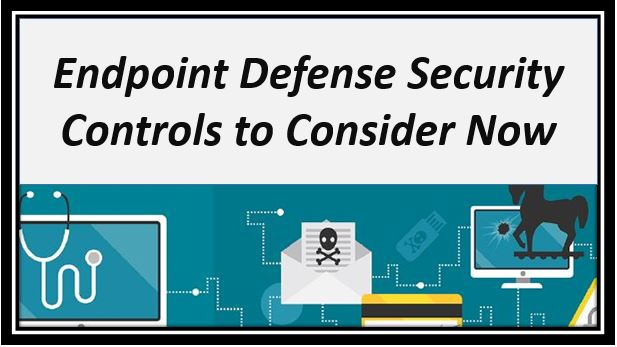 Endpoint Defense Security Controls to Consider Now