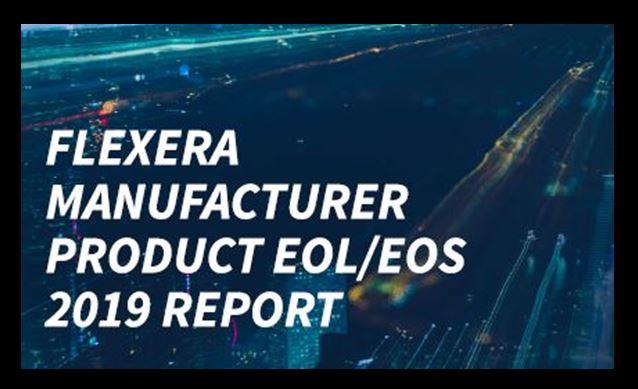 Flexera Manufacturer Product EOL EOS 2019 Report