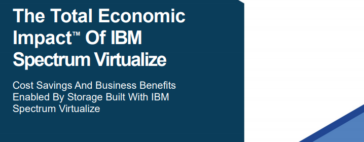 Forrester The Total Economic Impact of IBM Spectrum Virtualize