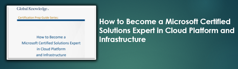 How to Become a Microsoft Certified Solutions Expert in Cloud Platform and Infrastructure