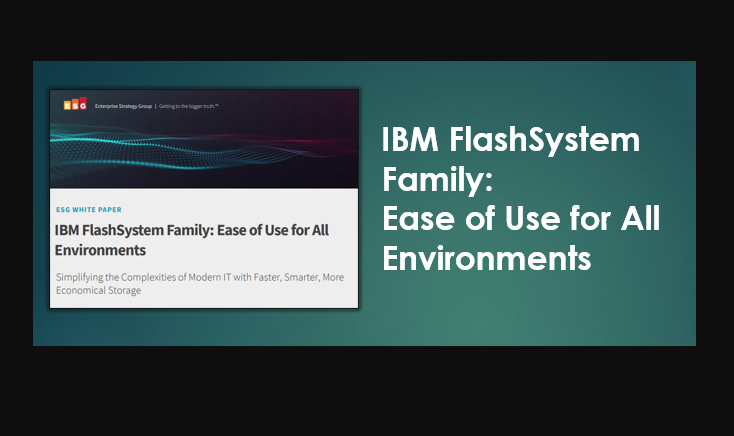 IBM FlashSystem Family Ease of Use for All Environments