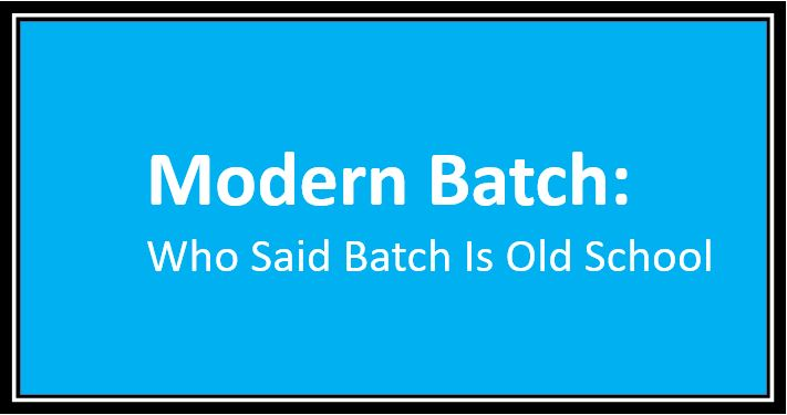 Modern Batch Who Said Batch Is Old School