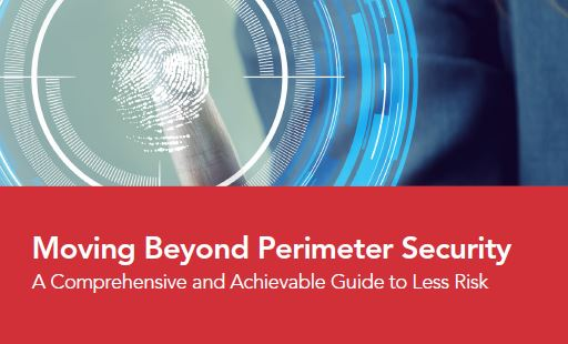 Moving Beyond Perimeter Security - A Comprehensive and Achievable Guide to Less Risk