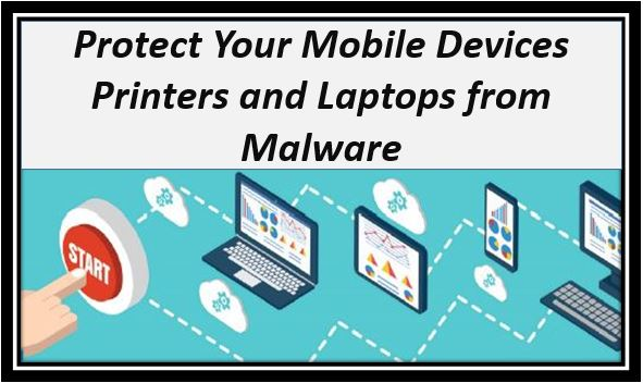 Protect Your Mobile Devices Printers and Laptops from Malware