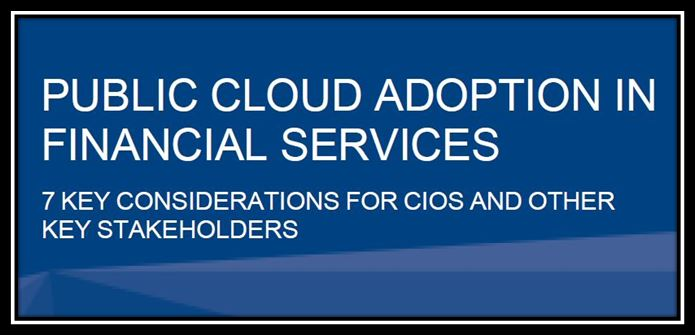 Public Cloud Adoption in Financial Services 7 key considerations for CIOS