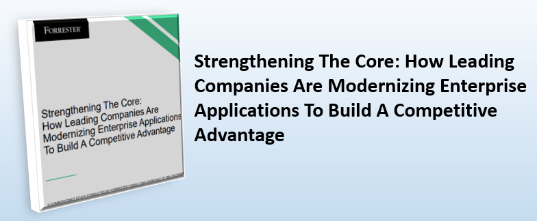 Strengthening The Core How Leading Companies Are Modernizing Enterprise Applications To Build A Competitive Advantage