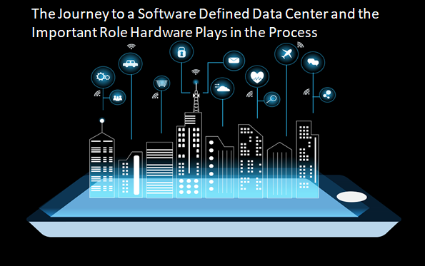 The Journey to a Software Defined Data Center and the Important Role Hardware Plays in the Process