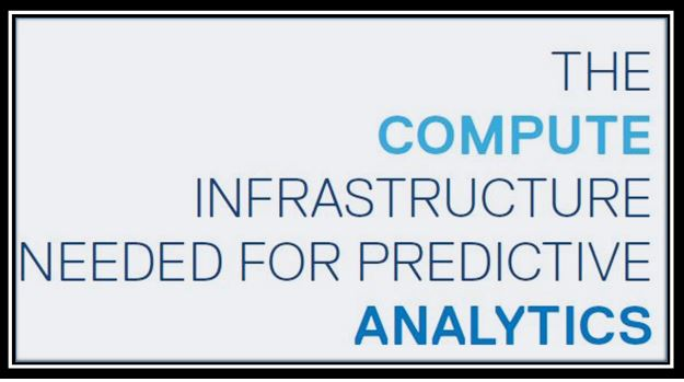 The Compute Infrastructure Needed for Predictive Analytics