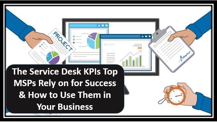 The Service Desk KPIs Top MSPs Rely on for Success & How to Use Them in Your Business