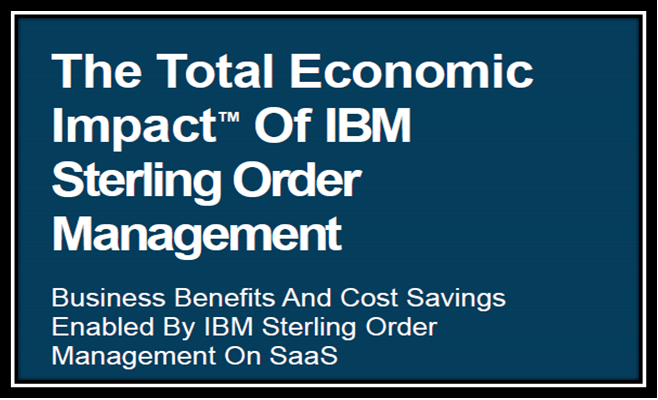 The Total Economic Impact of IBM Sterling Order Management B2C