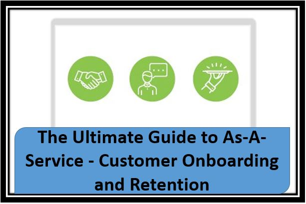 The Ultimate Guide to As-A-Service - Customer Onboarding and Retention