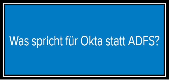 Was spricht fur Okta statt ADFS