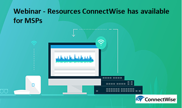 Webinar - Resources ConnectWise has available for MSPs