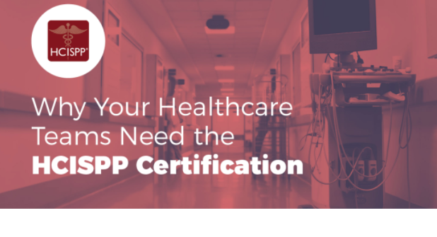 Why Your Healthcare Teams Need the HCISPP Certification