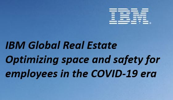 IBM Global Real Estate Optimizing space and safety for employees in the COVID-19 era