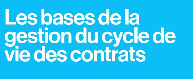 Les bases de la gestion du cycle de vie des contrats