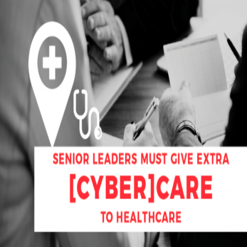 Senior Leaders Must Give Extra CyberCare to Healthcare